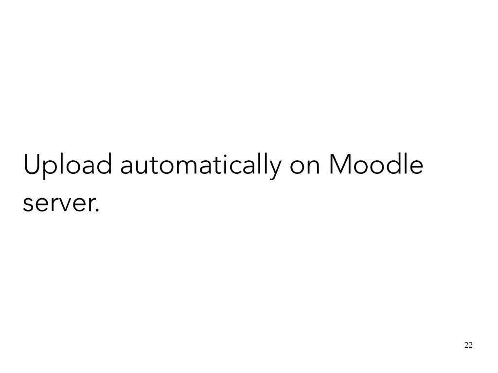 22 Upload automatically on Moodle server.