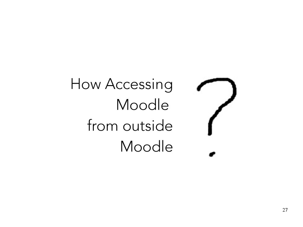 27 How Accessing Moodle from outside Moodle