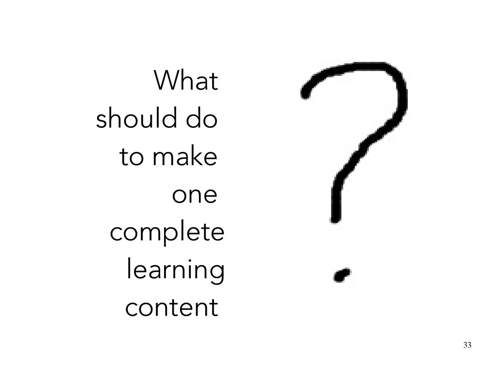 33 What should do to make one complete learning...