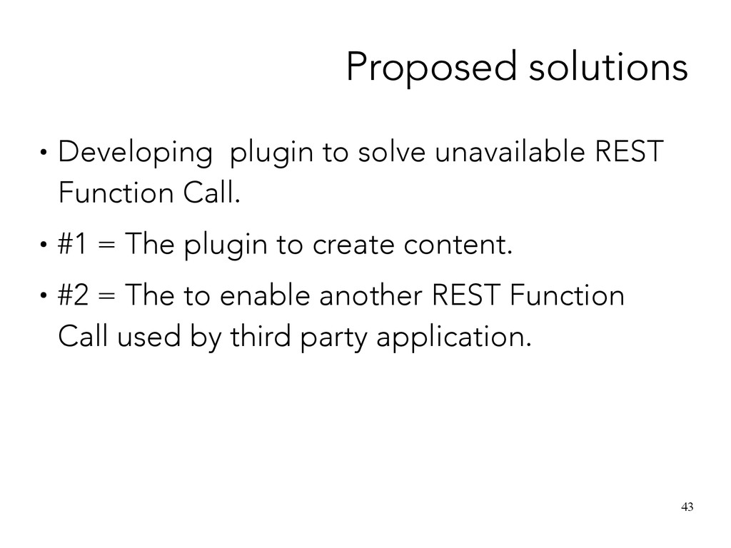 43 Proposed solutions ● Developing plugin to so...