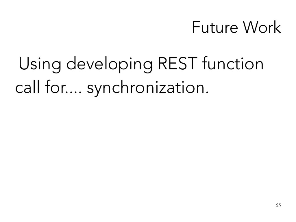 55 Future Work Using developing REST function c...