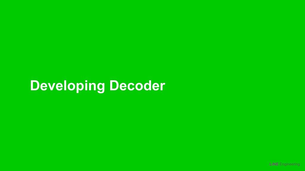 Engineering Developing Decoder