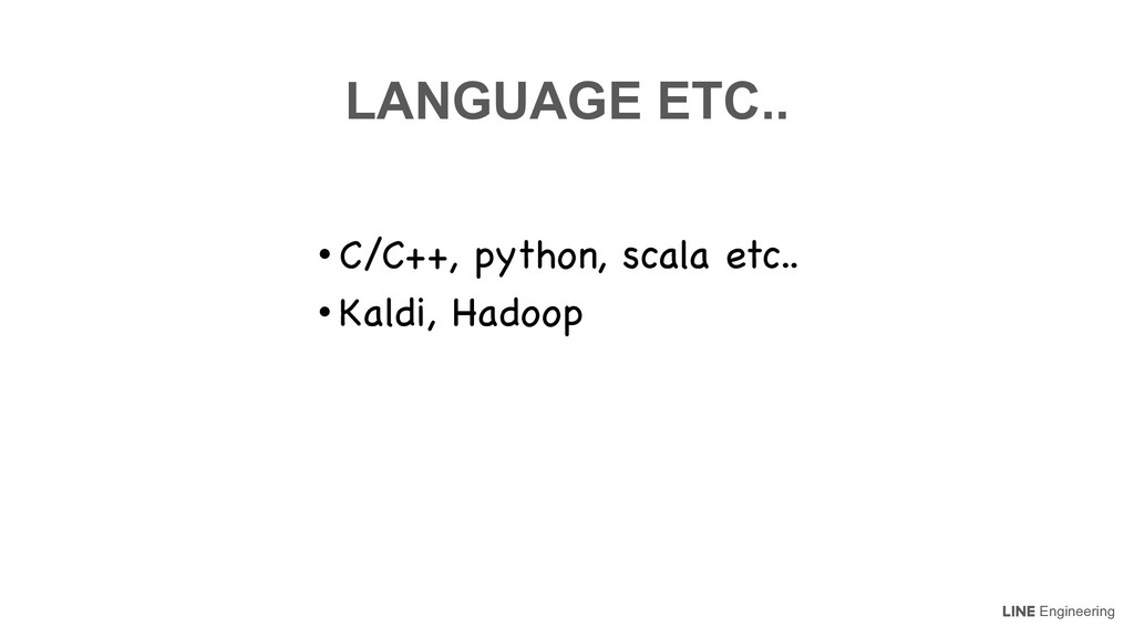 Engineering LANGUAGE ETC.. • C/C++, python, sca...