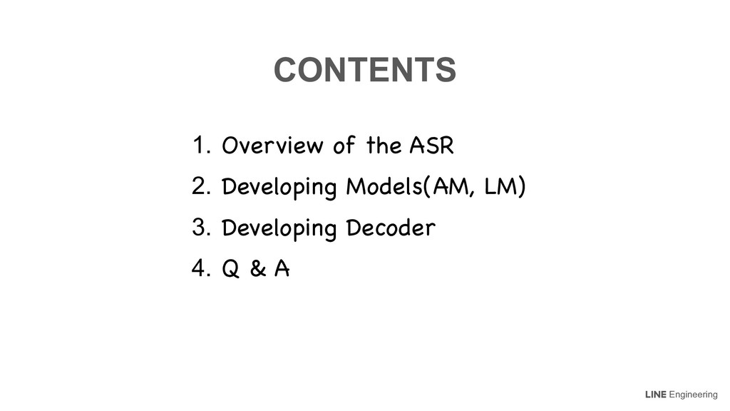 Engineering CONTENTSɹ 1. Overview of the ASR  2...