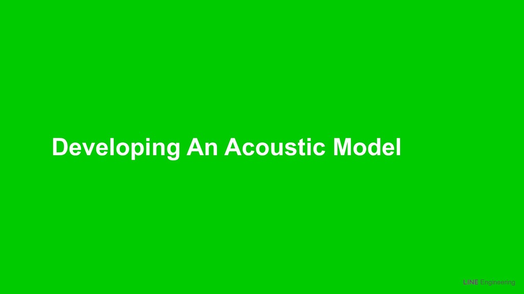 Engineering Developing An Acoustic Model