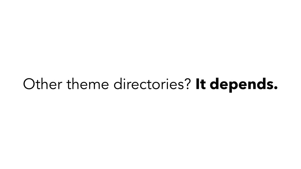 Other theme directories? It depends.
