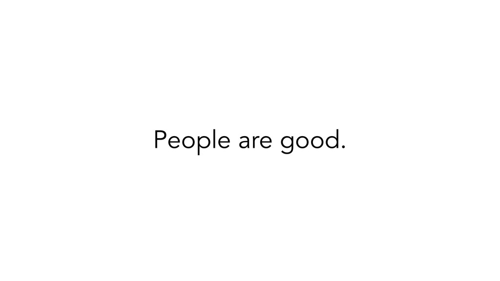 People are good.