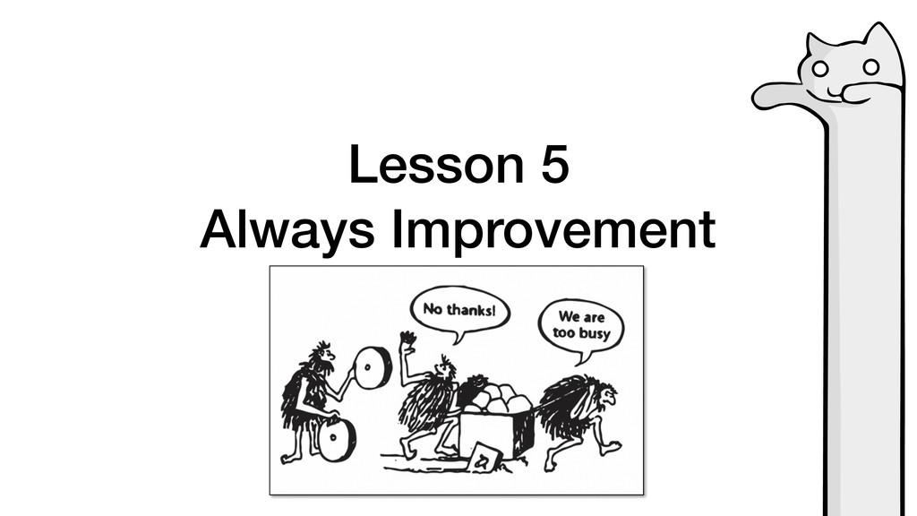 Lesson 5 Always Improvement