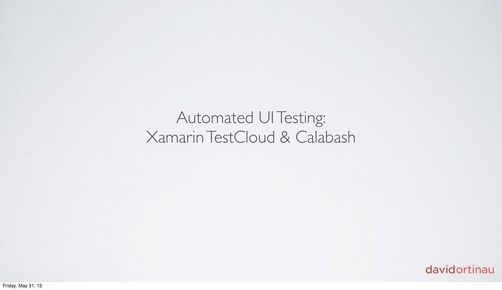 Automated UI Testing: Xamarin TestCloud & Calab...