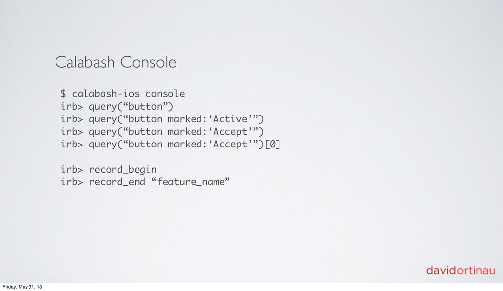 Calabash Console $ calabash-ios console irb> qu...