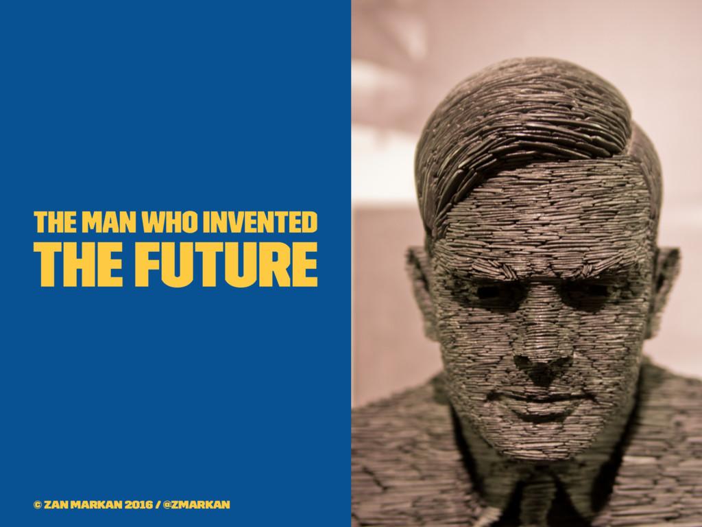 The man who invented the future © Zan Markan 20...