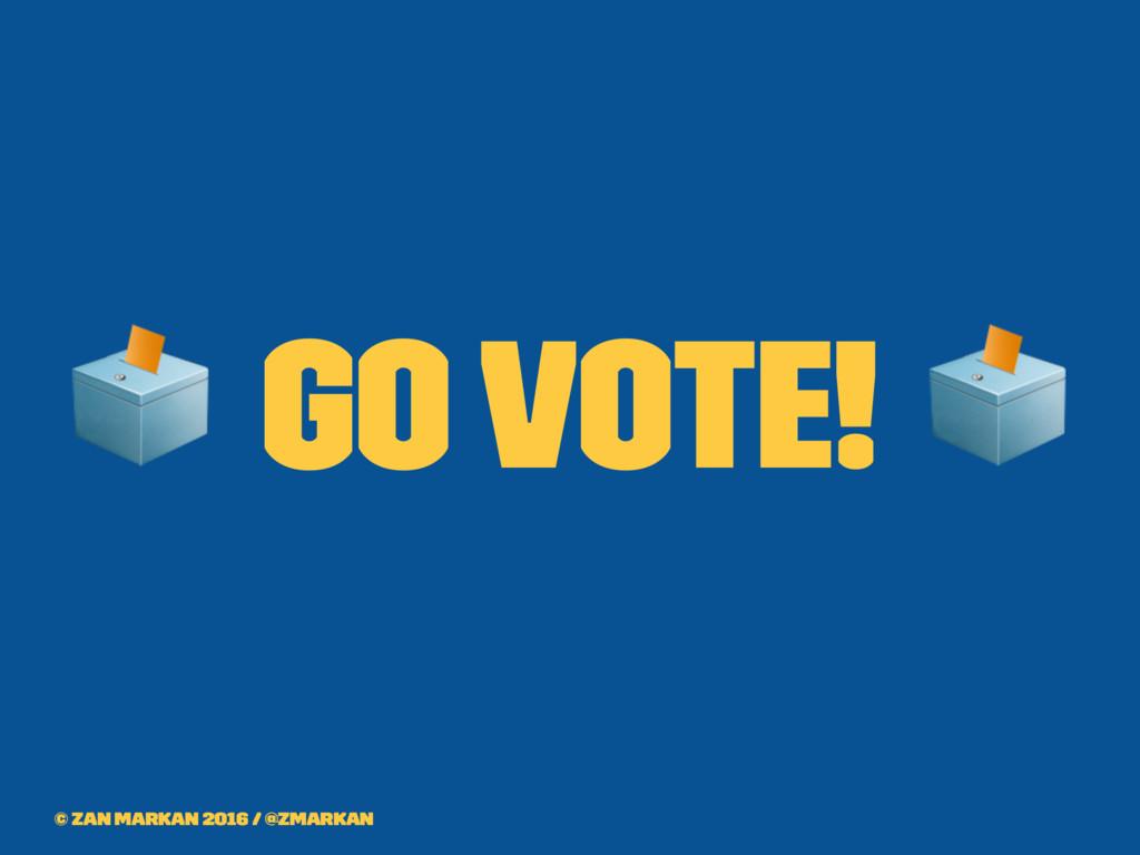 ! go Vote! ! © Zan Markan 2016 / @zmarkan