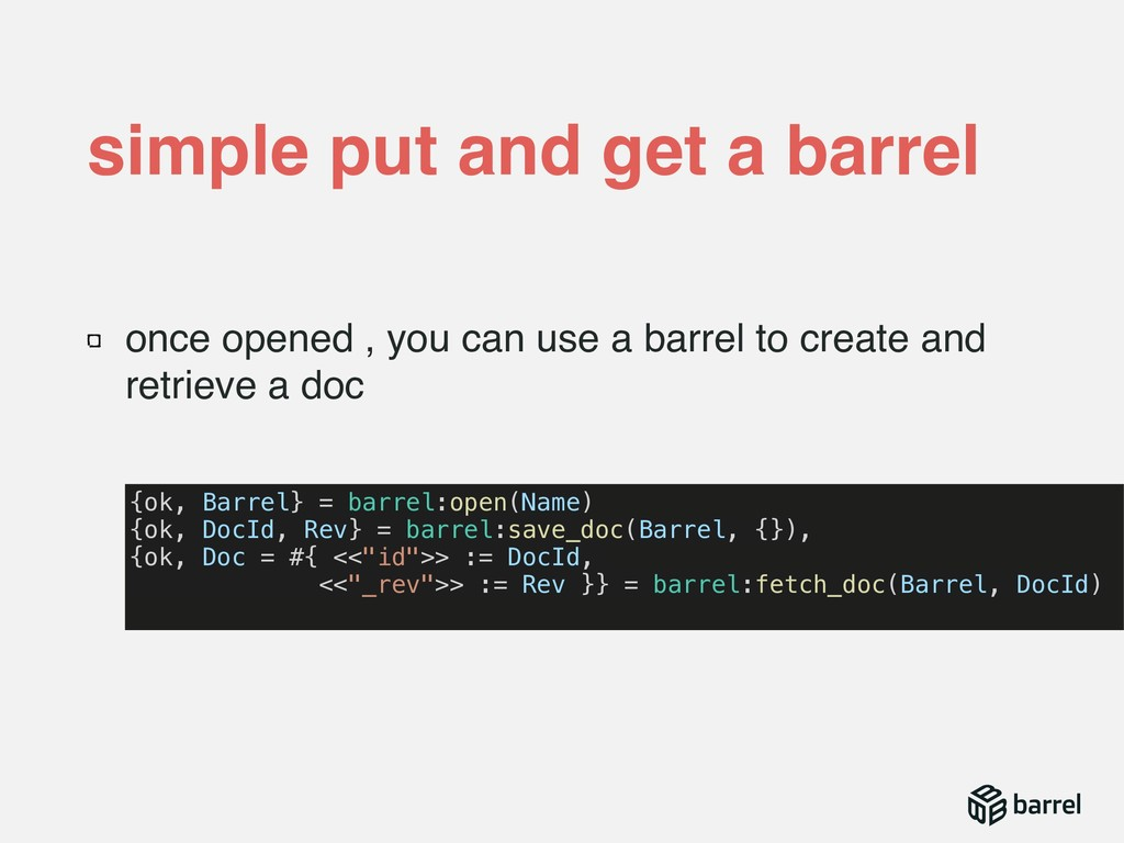 once opened , you can use a barrel to create an...