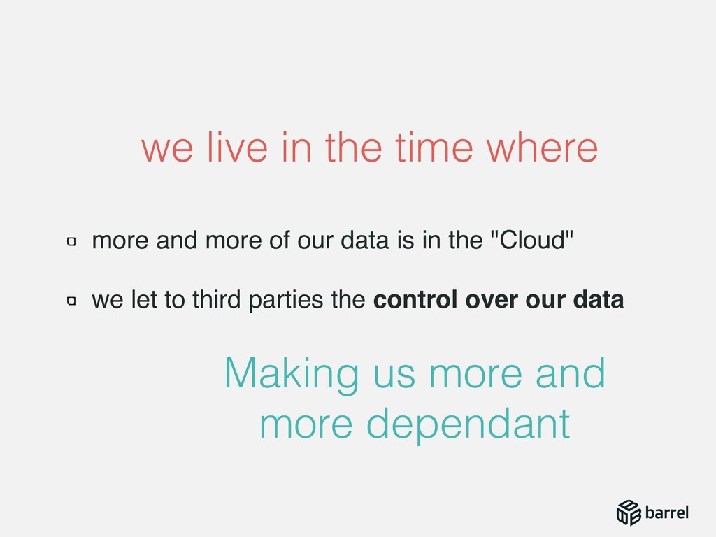 """more and more of our data is in the """"Cloud"""" we ..."""