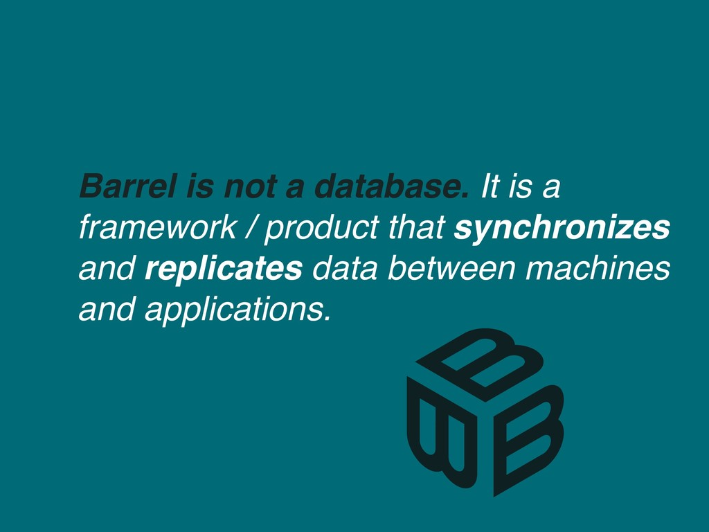 Barrel is not a database. It is a framework / p...