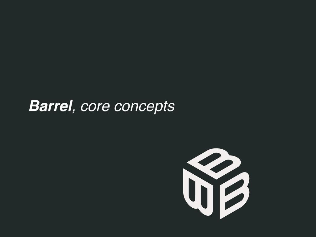 Barrel, core concepts