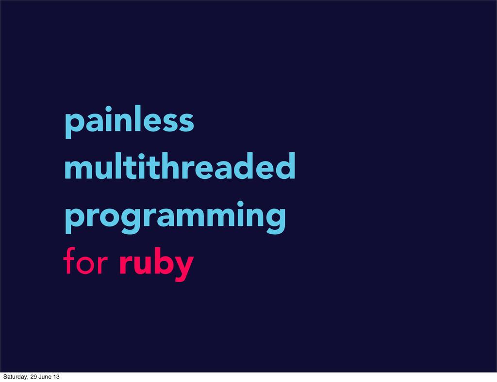 painless multithreaded programming for ruby Sat...