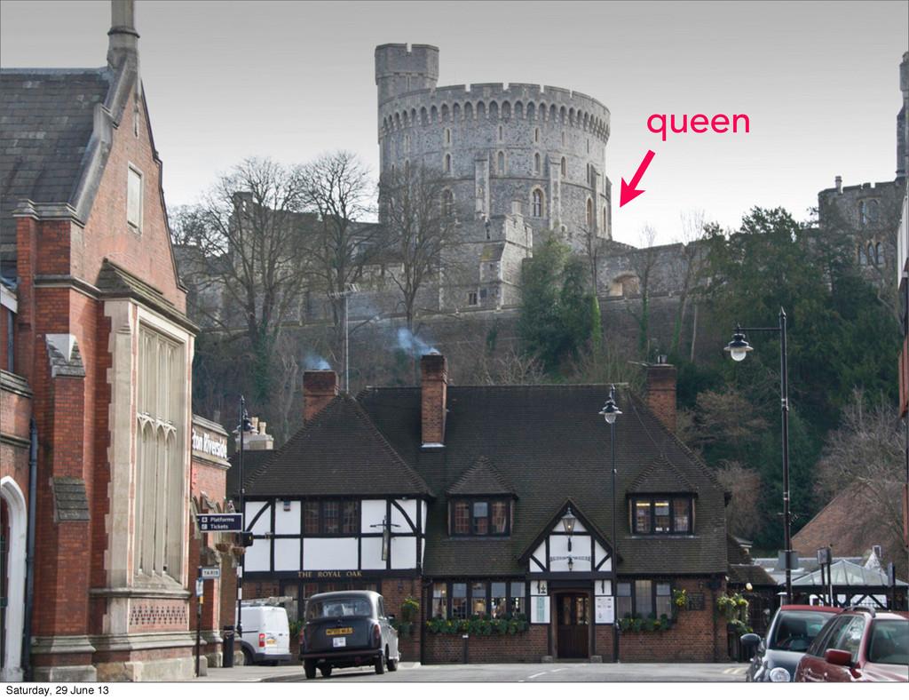 queen Saturday, 29 June 13