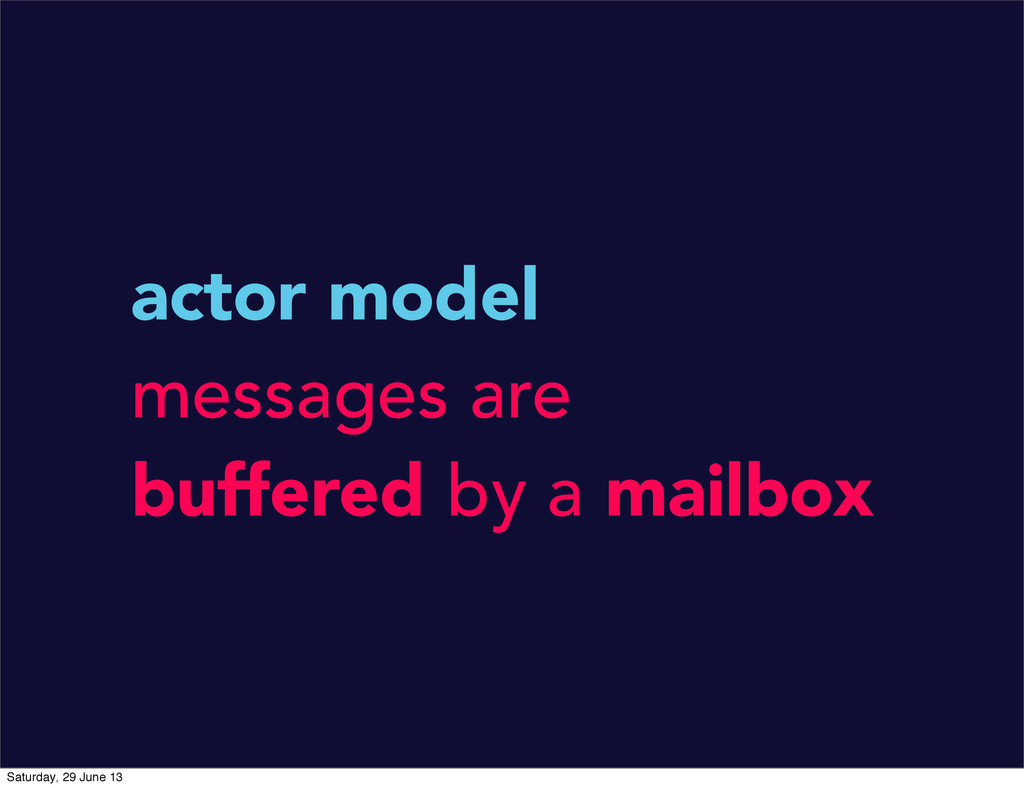 actor model messages are buffered by a mailbox ...