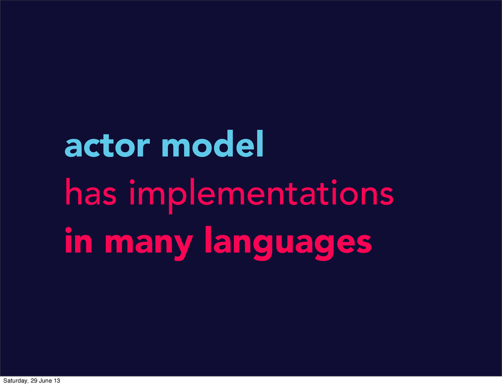 actor model has implementations in many languag...