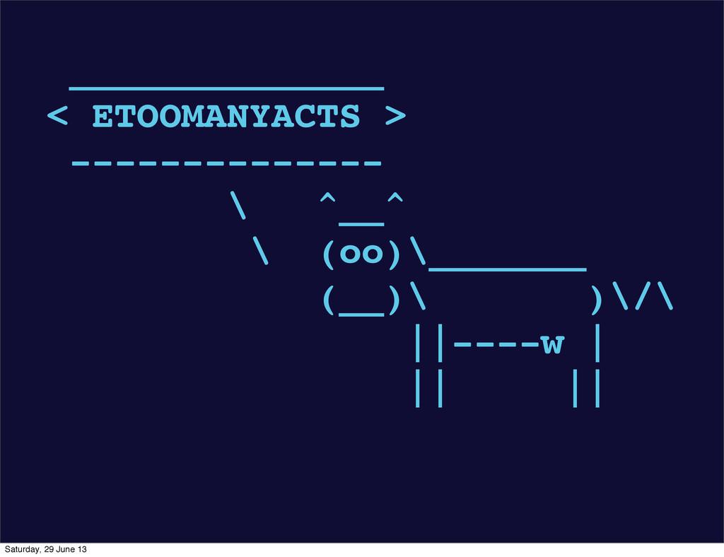 ______________ < ETOOMANYACTS > -------------- ...