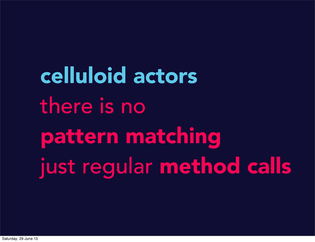 celluloid actors there is no pattern matching j...