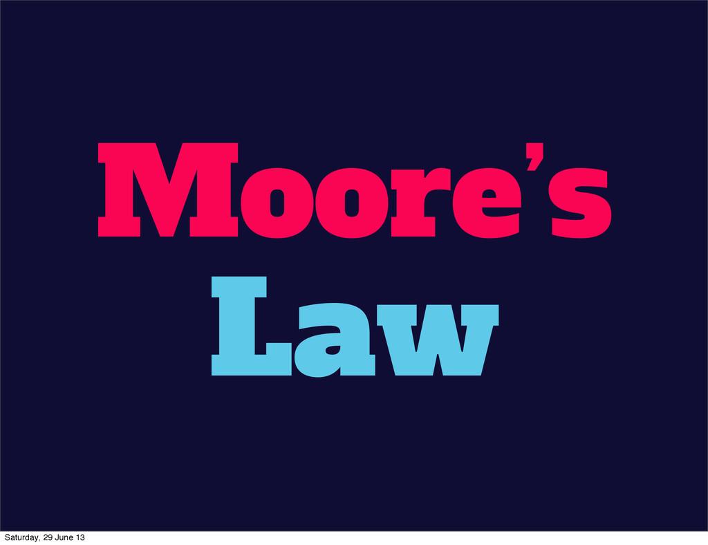 Moore's Law Saturday, 29 June 13