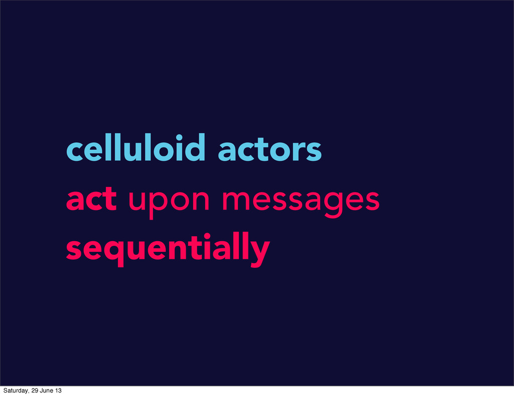 celluloid actors act upon messages sequentially...