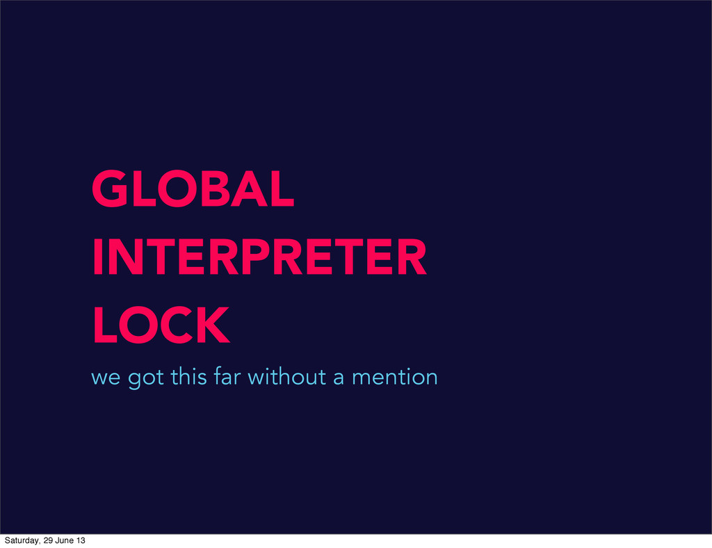 GLOBAL INTERPRETER LOCK we got this far without...