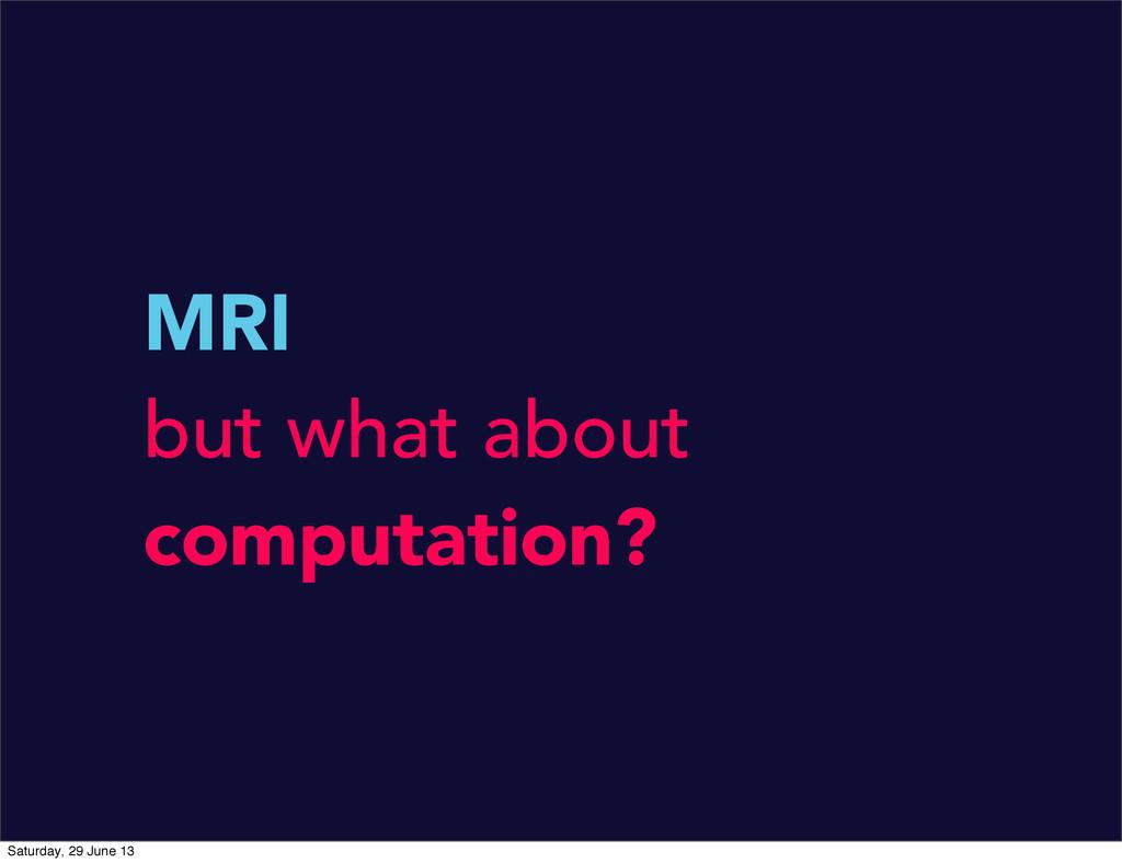 MRI but what about computation? Saturday, 29 Ju...