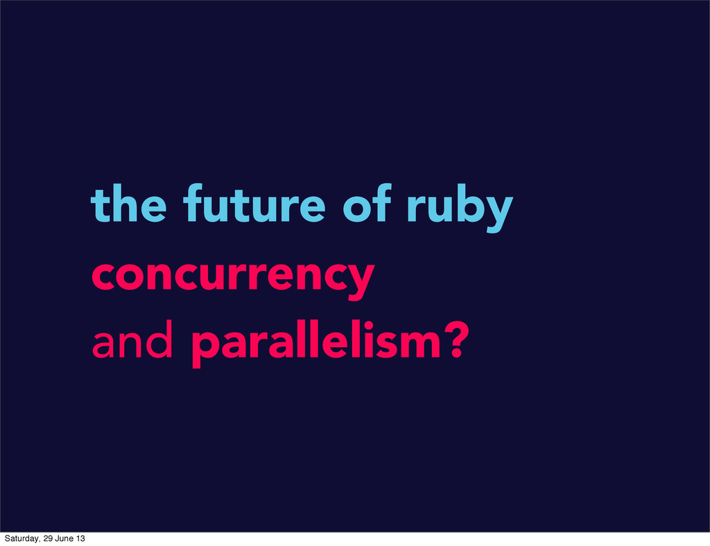 the future of ruby concurrency and parallelism?...