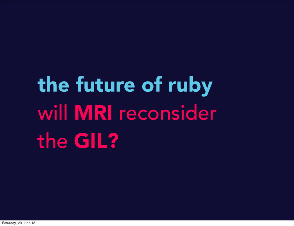 the future of ruby will MRI reconsider the GIL?...
