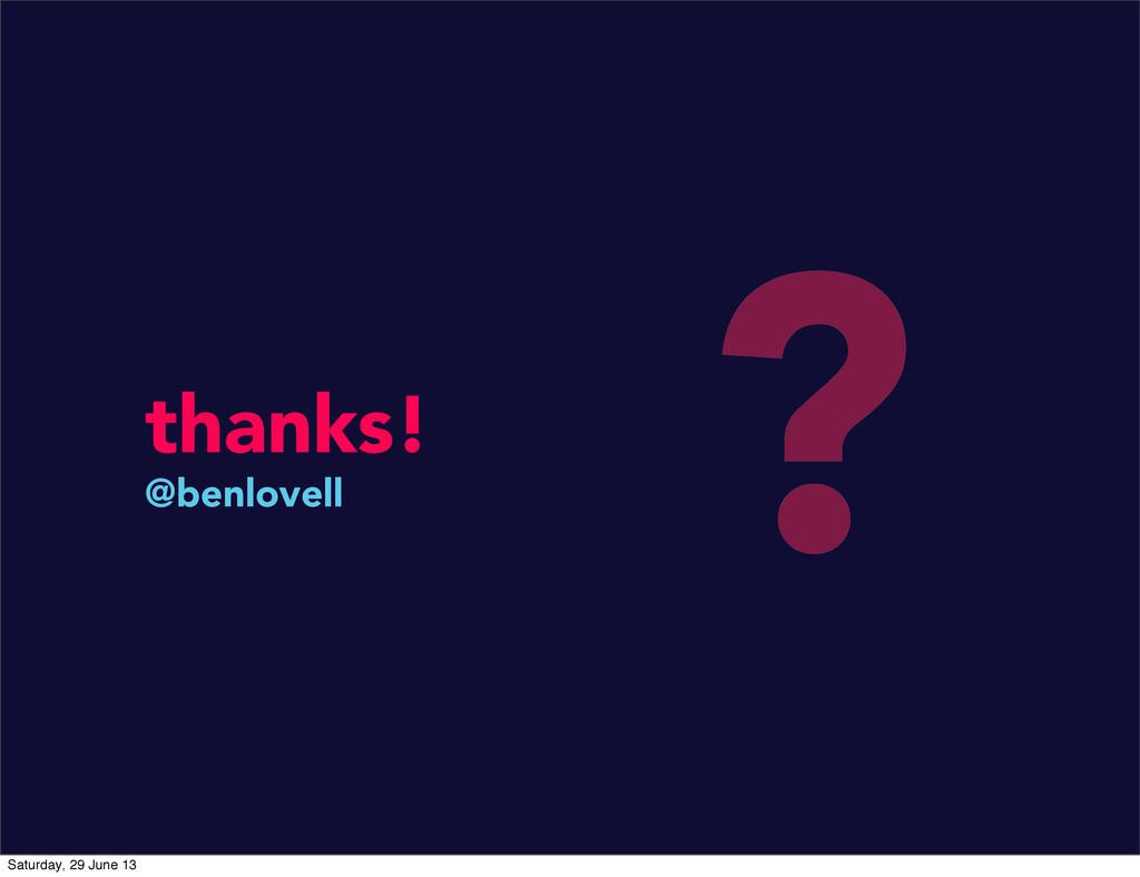 thanks! @benlovell ? Saturday, 29 June 13