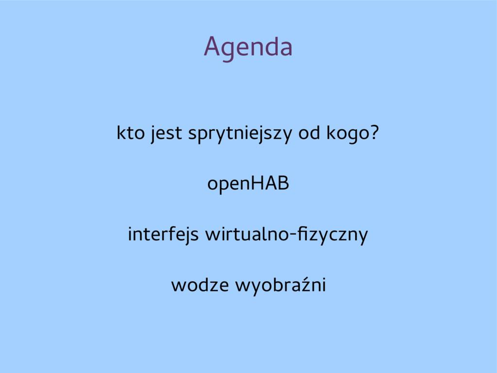 Agenda kto jest sprytniejszy od kogo? openHAB i...