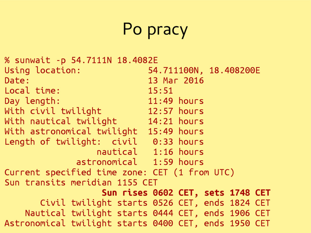 Po pracy % sunwait -p 54.7111N 18.4082E Using l...