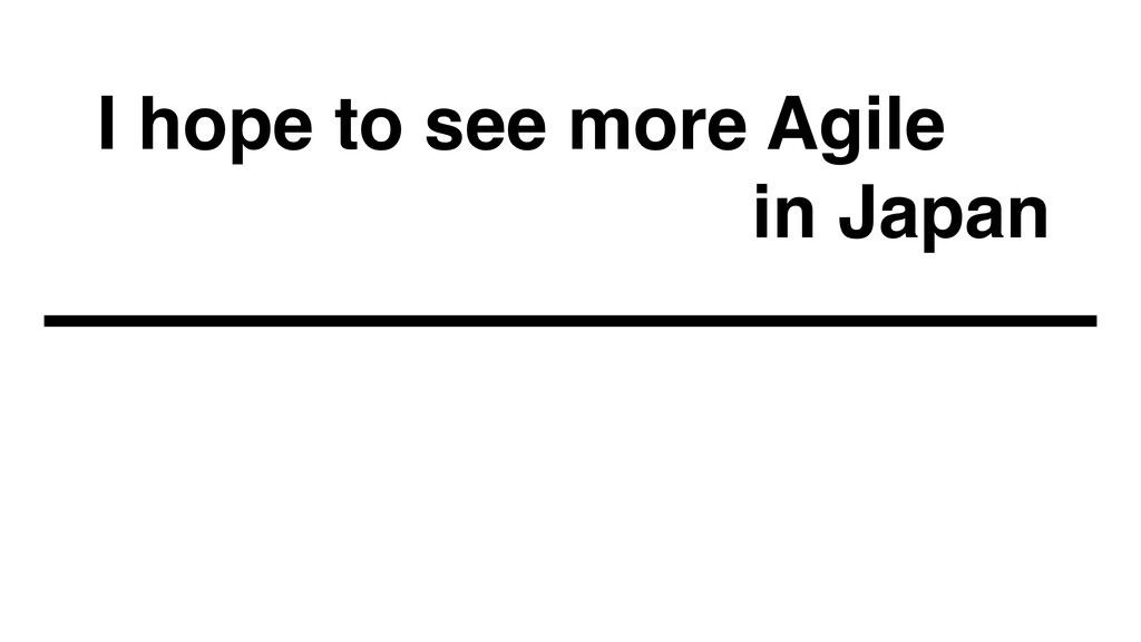 I hope to see more Agile