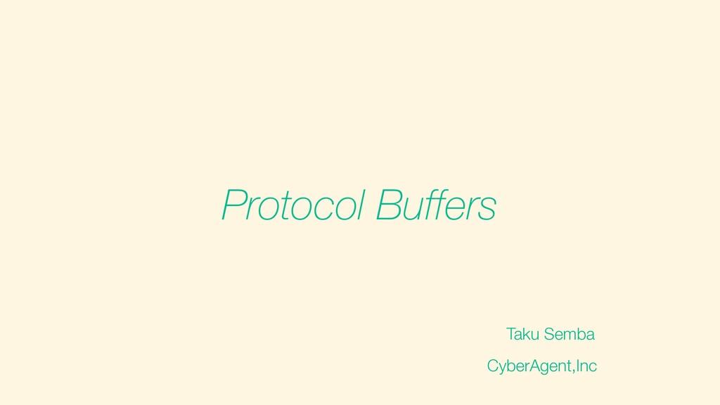 Taku Semba Protocol Buffers CyberAgent,Inc