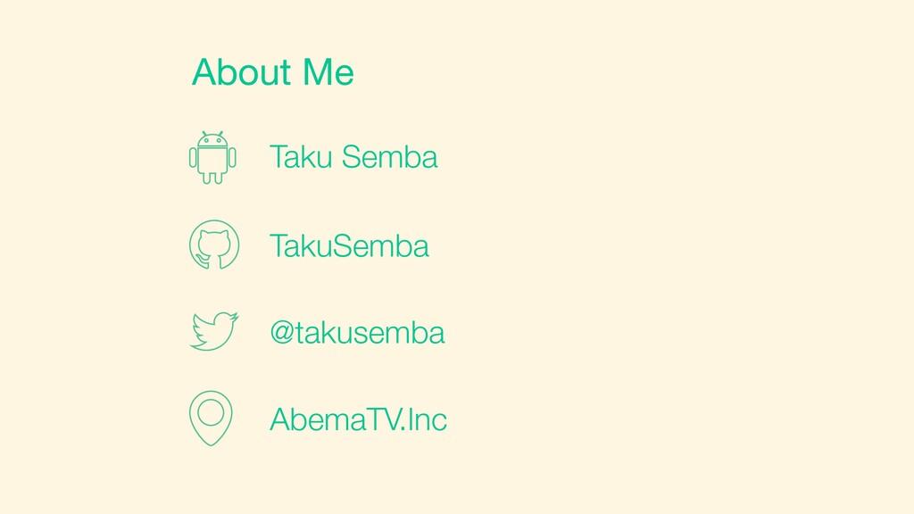 About Me Taku Semba TakuSemba @takusemba AbemaT...