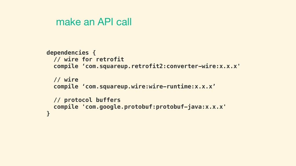 dependencies { // wire for retrofit compile 'co...