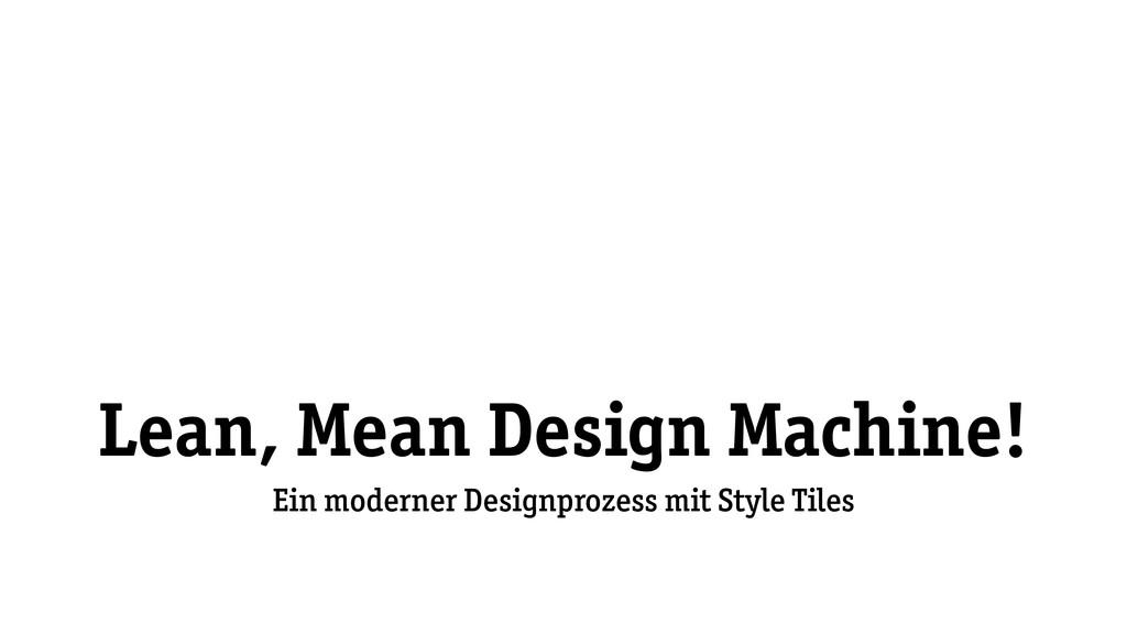 Lean, Mean Design Machine! Ein moderner Designp...