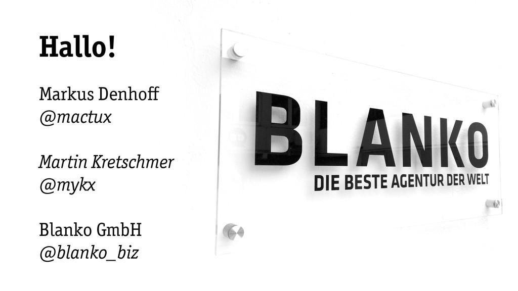 Markus Denhoff @mactux Martin Kretschmer @mykx B...