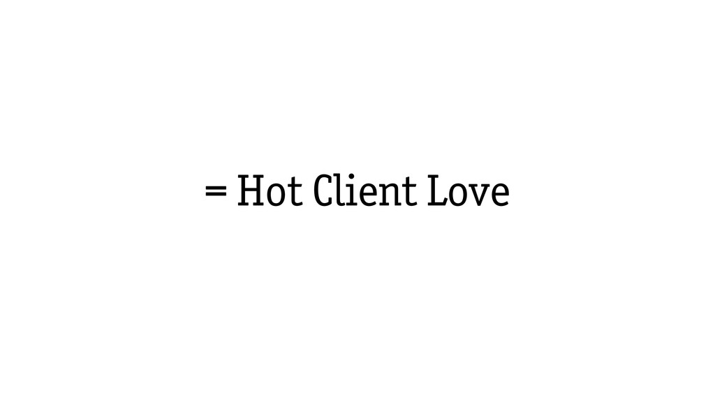 = Hot Client Love