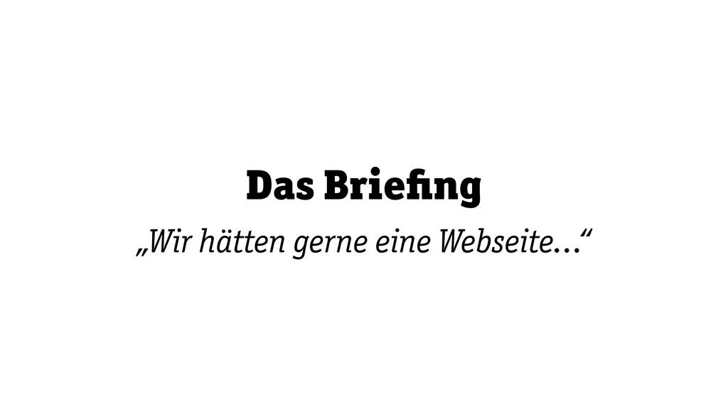 """Das Briefing """"Wir hätten gerne eine Webseite… """""""