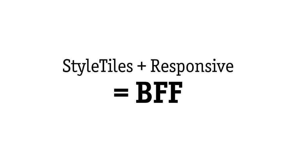 StyleTiles + Responsive = BFF