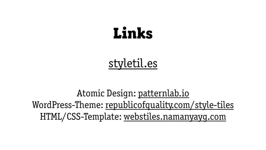 Links styletil.es Atomic Design: patternlab.io ...