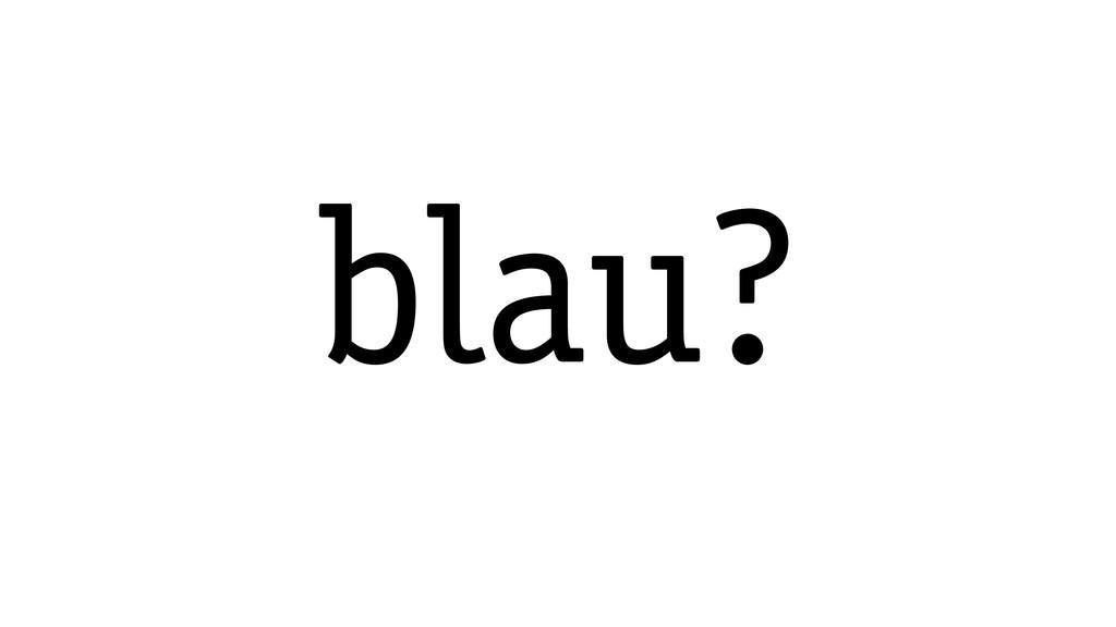 blau?