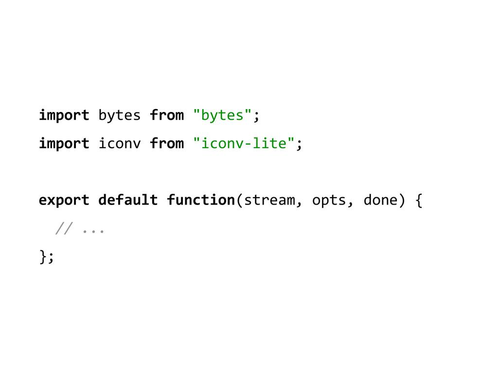 "import bytes from ""bytes"";  import..."