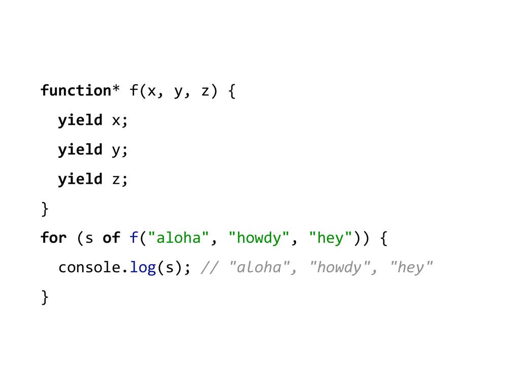 function* f(x, y, z) {    ...