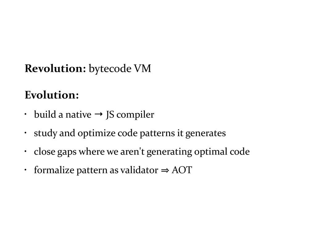 Revolution: bytecode VM  Evolution: ...