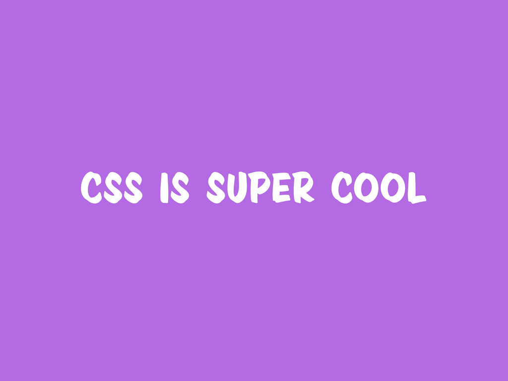 CSS is super cool